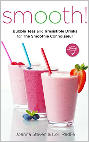 Smooth! Bubble Teas and Irresistible Drinks for the Smoothie Connoisseur by Joanna Steven, Kori Radke