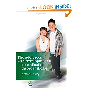 The Adolescent with Developmental Co-ordination Disorder (DCD) Amanda Kirby