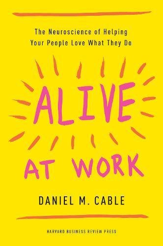 Alive at Work The Neuroscience of Helping Your People Love What They Do [Cable, Daniel M.] (Tapa Dura)