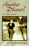 img - for Another Planet?: Or Future Earth by D. Patrick Georges (2000-11-01) book / textbook / text book