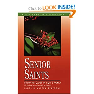 Senior Saints: Growing Older in God's Family (Bible Study Guides) James Reapsome and Martha Reapsome
