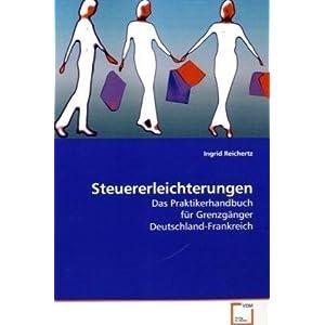 Steuererleichterungen: Das Praktikerhandbuch für Grenzgänger Deutschland-Frankreich