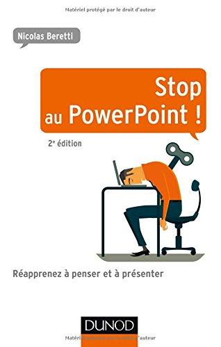 Stop au PowerPoint ! : réapprenez à penser et à présenter
