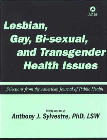 Lesbian, Gay, Bisexual and Transgender Health Issues: Selections from the American Journal of Public Health