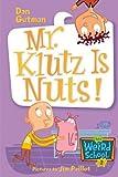 Mr. Klutz Is Nuts! (My Weird School Daze)
