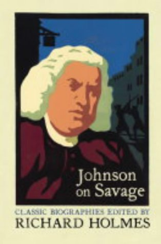 Johnson on Savage: The Life of Mr. Richard Savage by Samuel Johnson (Lives that never grow old) PDF