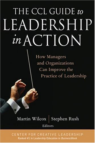 The CCL Guide to Leadership in Action: How Managers and...