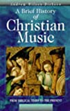 img - for Brief History of Christian Music: From Biblical Times to the Present book / textbook / text book