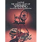 The Whole Craft of Spinning: From the Raw Material to the Finished Yarnby Carol Kroll
