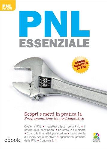PNL essenziale Scopri e metti in pratica la Programmazione Neuro Linguistica PNL per tutti PDF