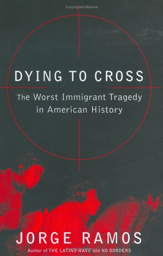 Dying to Cross: The Worst Immigrant Tragedy in American History, JORGE RAMOS