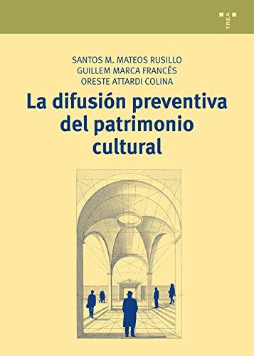 La Difusión Preventiva Del Patrimonio Cultural (Manuales de Museística, Patrimonio y Turismo Cultural)