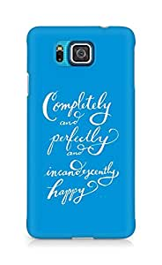 AMEZ completely and perfectly and incandescently happy Back Cover For Samsung Galaxy Alpha