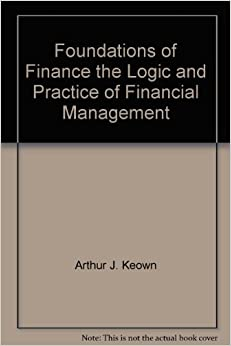 foundations of finance the logic and practice of financial management 6th edition arthur keown The logic and practice of finance management: arthur j keown foundations of finance the logic and practice of financial management.