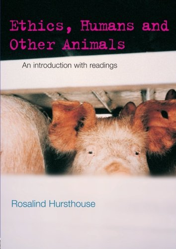 Ethics, Humans and Other Animals_ An Introduction with Readings  - Rosalind Hursthouse