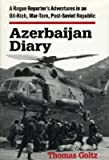 [Azerbaijan Diary: A Rogue Reporter's Adventures in an Oil-rich, War-torn, Post-Soviet Republic] (By: Thomas Goltz) [published: August, 1999]