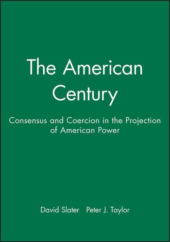 the-american-century-consensus-and-coercion-in-the-projection-of-american-power