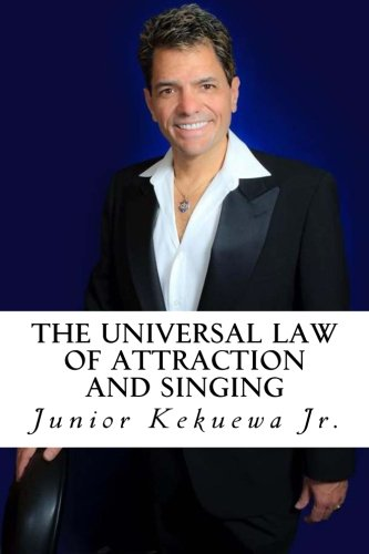 The Universal Law of Attraction and Singing: Motivational Self Development and The Human Voice