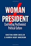 img - for Woman President: Confronting Postfeminist Political Culture (Presidential Rhetoric and Political Communication) book / textbook / text book