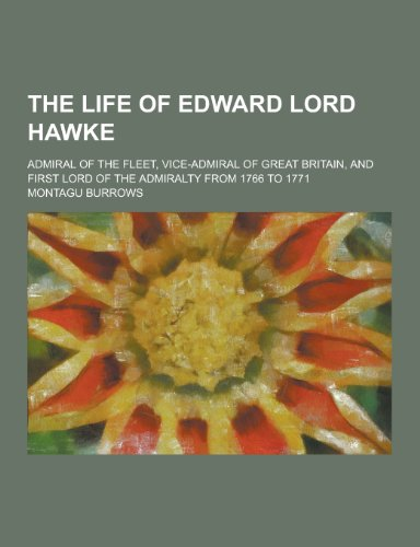 The Life of Edward Lord Hawke; Admiral of the Fleet, Vice-Admiral of Great Britain, and First Lord of the Admiralty from 1766 to 1771