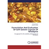 Formulation And Evaluation Of Soft Gelatin Capsule Of Nifedipine: An approach for the solubility enhancement of...