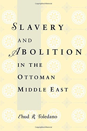 Slavery and Abolition in the Ottoman Middle East (Publications on the Near East)