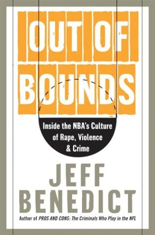 Out of Bounds : Inside the NBAs Culture of Rape, Violence, and Crime, Benedict,Jeff