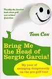 Bring Me the Head of Sergio Garcia