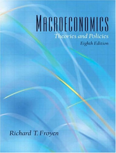 Macroeconomics: Theories and Policies, 8th Edition, by Richard T. Froyen