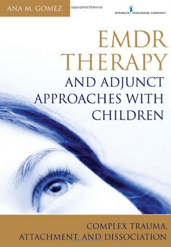 Emdr Therapy And Adjunct Approaches With Children: Complex Trauma, Attachment, And Dissociation front-127342
