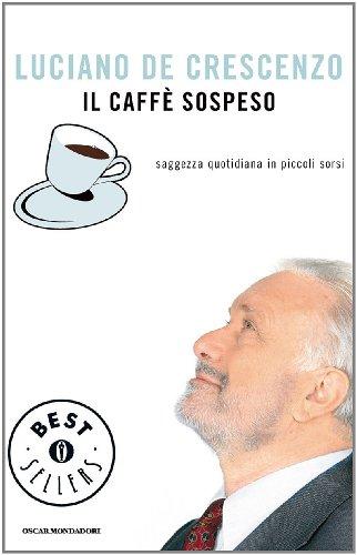 Il caffè sospeso Saggezza quotidiana in piccoli sorsi Oscar bestsellers Vol 1933 PDF