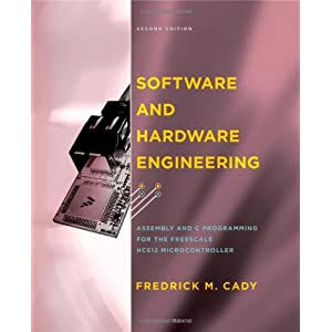 Software and Hardware Engineering: Assembly and C Programming for the Freescale HCS12 Microcontroller Fredrick M. Cady