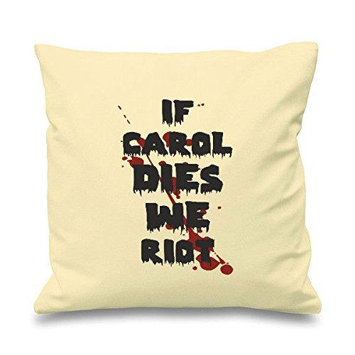 Se Carol Dies We Riots Living riferimento Walking Dead-parodia Zombie Cuscino decorativo quadrato-Cuscino Scatter, Cotone, natur, 45cm x 45cm (18 inch)