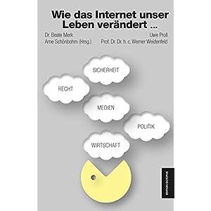 Wie das Internet unser Leben verändert: Perspektiven aus Politik, Sicherheit, Recht, Wirtschaft und