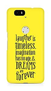 AMEZ laughter is timeless imagination has no age and dreams are forever Back Cover For Huawei Nexus 6P