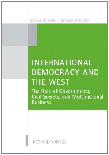 International Democracy and the West: The Role of Governments, Civil Society, and Multinational Business (Oxford Studies