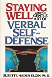 Staying Well with the Gentle Art of Verbal Self-Defense: Of Verbal Self-Defense (0138451168) by Elgin, Suzette Haden