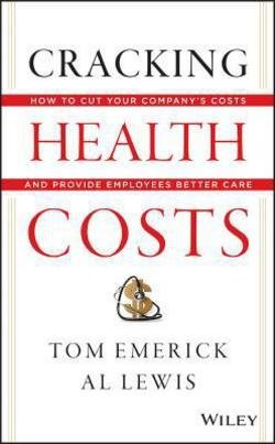 Cracking Health Costs : How to Cut Your Company's Health Costs and Provide Employees Better Care (Hardcover)--by Tom Emerick [2013 Edition] ISBN: 9781118636480