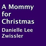 A Mommy for Christmas | [Danielle Lee Zwissler]
