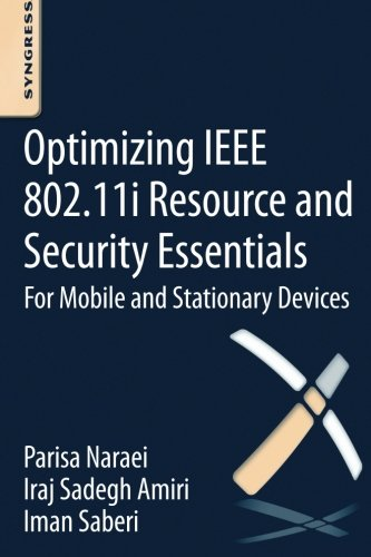 Optimizing IEEE 802.11i Resource and Security Essentials: For Mobile and Stationary Devices