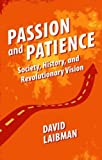 img - for Passion and Patience: Society, History and Revolutionary Vision by David Laibman (2016-05-09) book / textbook / text book