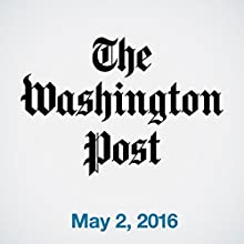 Top Stories Daily from The Washington Post, May 02, 2016 Newspaper / Magazine by  The Washington Post Narrated by  The Washington Post