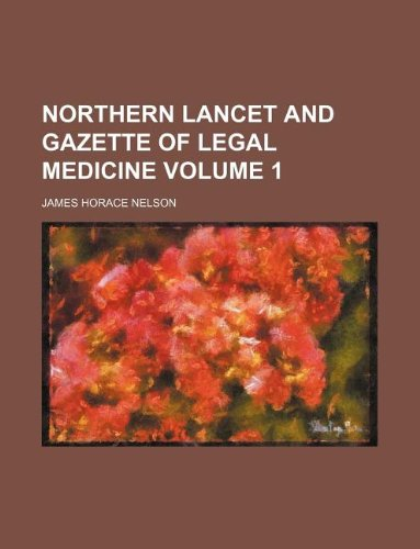 Northern lancet and gazette of legal medicine Volume 1