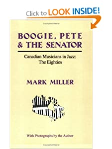 Boogie, Pete & the Senator: Canadian Musicians in Jazz : The Eighties by