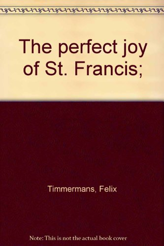The Perfect Joy of St. Francis, by Felix Timmermans