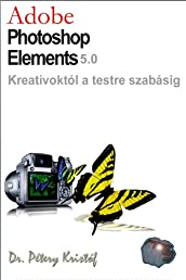 Adobe Photoshop Elements 5 - Kreatívoktól a testre szabásig