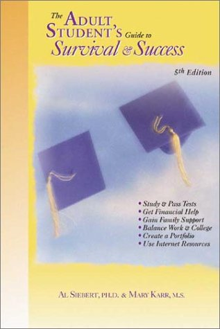 The Adult Student's Guide to Survival and Success (Adult Student's Guide to Survival & Success), Al Siebert PhD, Mary Karr MS
