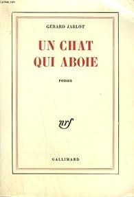 Un chat qui aboie par Gérard Jarlot