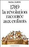 """Afficher """"1789 : la révolution racontée aux enfants"""""""