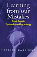 Learning from our Mistakes: Beyond Dogma in Psychoanalysis and Psychotherapy: Psychoanalysis and Beyond